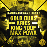 Aries & Gold Dubs - Slayer Soundclash: Round 2