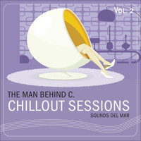 The Man Behind C. - Chillout Sessions, Vol. 2 (Sounds Del Mar)