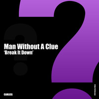 Man Without A Clue - Break It Down