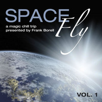 Frank Borell - Space Fly, Vol. 1 - A Magic Chill Trip Presented by Frank Borell