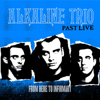 Alkaline Trio - From Here to Infirmary (Past Live)