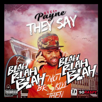 Dyce Payne - They Say (Blah Blah Blah) (Explicit)