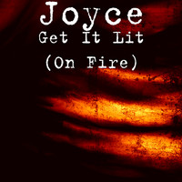 Joyce - Get It Lit (On Fire)