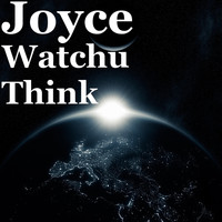 Joyce - Watchu Think