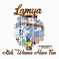 Lamya - Kids Wanna Have Fun