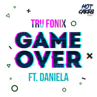 Tru Fonix Feat. Daniela - Game Over