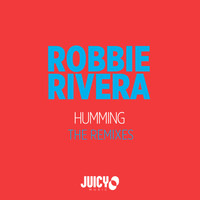 Robbie Rivera - Humming: The Remixes