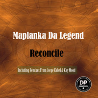 Maplanka Da Legend - Reconcile (Including Jorge Kabel & Kay Mood Remixes)