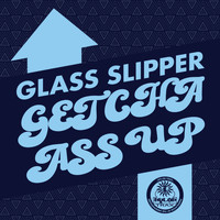 Glass Slipper - Getcha Ass Up EP