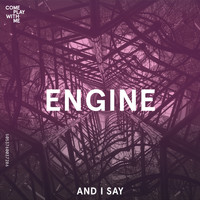 Engine - And I Say