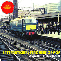 International Teachers Of Pop - Age of the Train