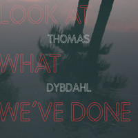Thomas Dybdahl - Look At What We've Done