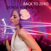 Denise Rivera - Back To Zero