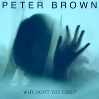 Peter Brown - Why Don't You Care?