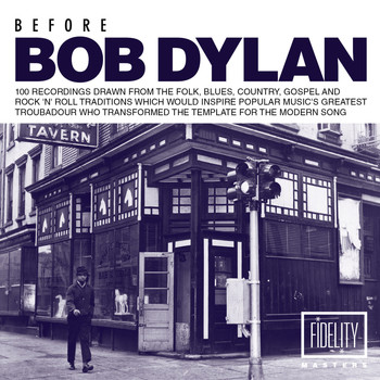 Various Artists - Before Bob Dylan: 100 Recordings Drawn from the Folk, Blues, Country, Gospel and Rock 'N' Roll Traditions Which Would Inspire Popular Music's Greatest Troubadour Who Transformed the Template for the Modern Song