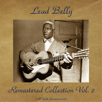 Lead Belly - LeadBelly Remastered Collection Vol. 2 (All Tracks Remastered 2018)