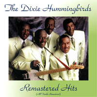 The Dixie Hummingbirds - Remastered Hits (All Tracks Remastered 2018)