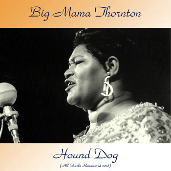 Big Mama Thornton - Hound Dog (Remastered 2018)