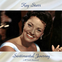 Kay Starr - Sentimental Journey (All Tracks Remastered)