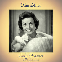 Kay Starr - Only Forever (All Tracks Remastered)