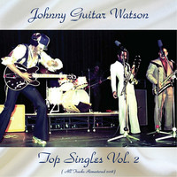 Johnny Guitar Watson - Top Singles Vol. 2 (All Tracks Remastered 2018)
