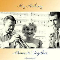 Ray Anthony - Moments Together (Remastered 2018)