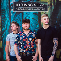 Idolising Nova - You Told Me You Could Dance