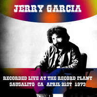 Jerry Garcia - Jerry Garcia Recorded Live at the Record Plant Sausalito, Ca, April 21st, 1973