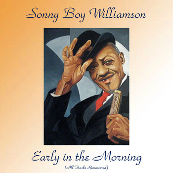 Sonny Boy Williamson - Early in the Morning (All Tracks Remastered)