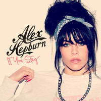 Alex Hepburn - If You Stay (Explicit)