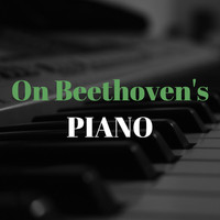 Ludwig van Beethoven - On Beethoven's Piano