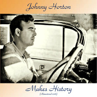 Johnny Horton - Johnny Horton Makes History (Remastered 2018)