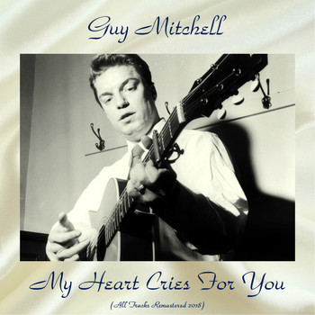 Guy Mitchell - My Heart Cries For You (All Tracks Remastered 2018)