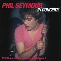 Phil Seymour - In Concert Archive Series: Vol. 3