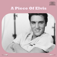 Elvis Presley - A Piece Of Elvis
