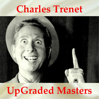 Charles Trenet - UpGraded Masters (All Tracks Remastered)