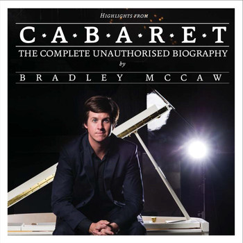 Bradley McCaw - Cabaret: Complete Unauthorised Biography