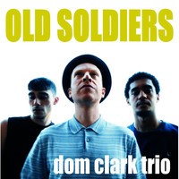 Dom Clark Trio - Old Soldiers