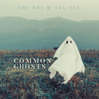 The Boy & the Sea - Common Ghosts