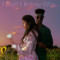 Ela - I Don't Know Why