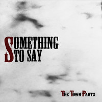 The Town Pants - Something to Say