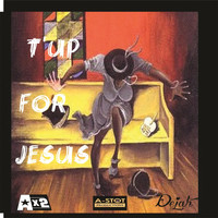 Ax2 - T'up for Jesus (feat. Dejah)