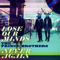 The Prince Brothers - Lose Our Minds / Never Again