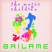 The Magic Children - Bailame (Homenaje a Nacho)