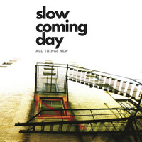 Slow Coming Day - All Things New