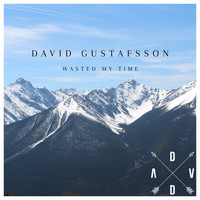 David Gustafsson - Wasted My Time