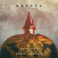 John Powell - Hubris: Choral Works by John Powell