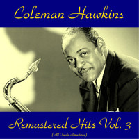 Coleman Hawkins - Remastered Hits Vol, 3 (All Tracks Remastered)