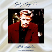 Jody Reynolds - Hit Singles (All Tracks Remastered 2018)