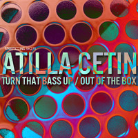 Atilla Cetin - Turn That Bass Up / Out Of The Box